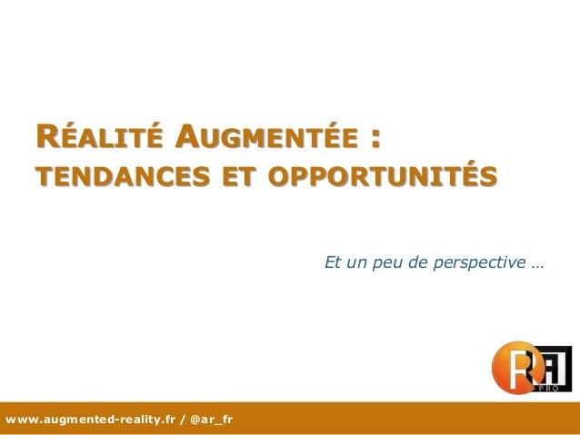 www.augmented-reality.fr / @ar_fr RÉALITÉ AUGMENTÉE : TENDANCES ET OPPORTUNITÉS Et un peu de perspective …