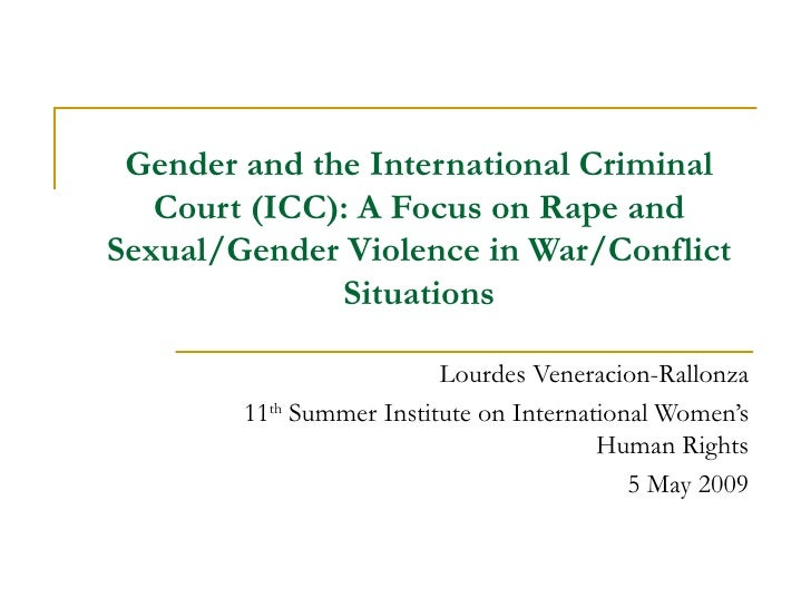 Gender and the International Criminal Court (ICC): A Focus on Rape and Sexual/Gender Violence in War/Conflict Situations L...
