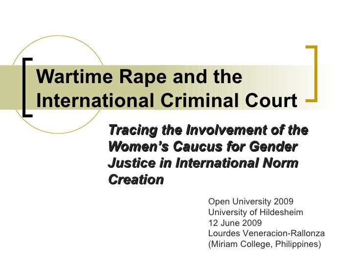 Wartime Rape and the International Criminal Court Tracing the Involvement of the Women's Caucus for Gender Justice in Inte...