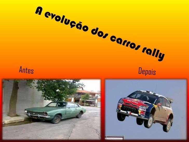 Os carros• Não reparam que os carros vão transformando  de antiguados para fixes? Vamos ver imagens  que respondem a isso?...