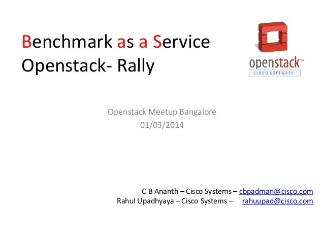 Benchmark as a Service Openstack- Rally Openstack Meetup Bangalore 01/03/2014  C B Ananth – Cisco Systems – cbpadman@cisco...