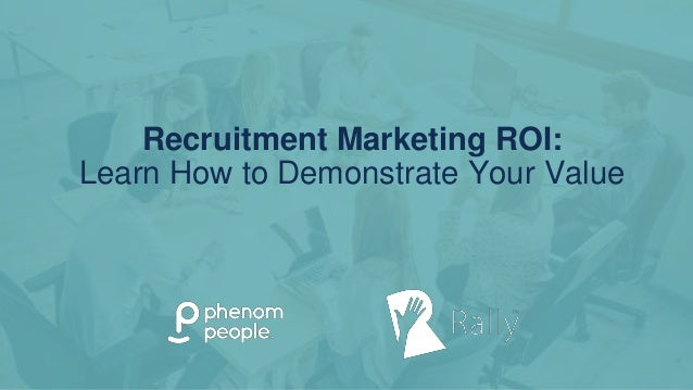 Recruitment Marketing ROI: Learn How to Demonstrate Your Value