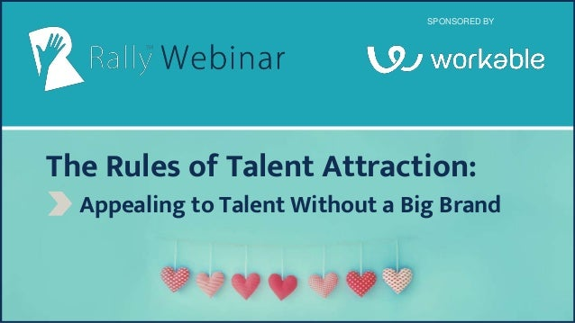 The Rules of Talent Attraction: Appealing to Talent Without a Big Brand SPONSORED BY