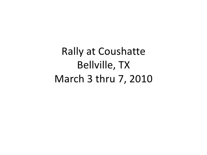 Rally at CoushatteBellville, TXMarch 3 thru 7, 2010<br />