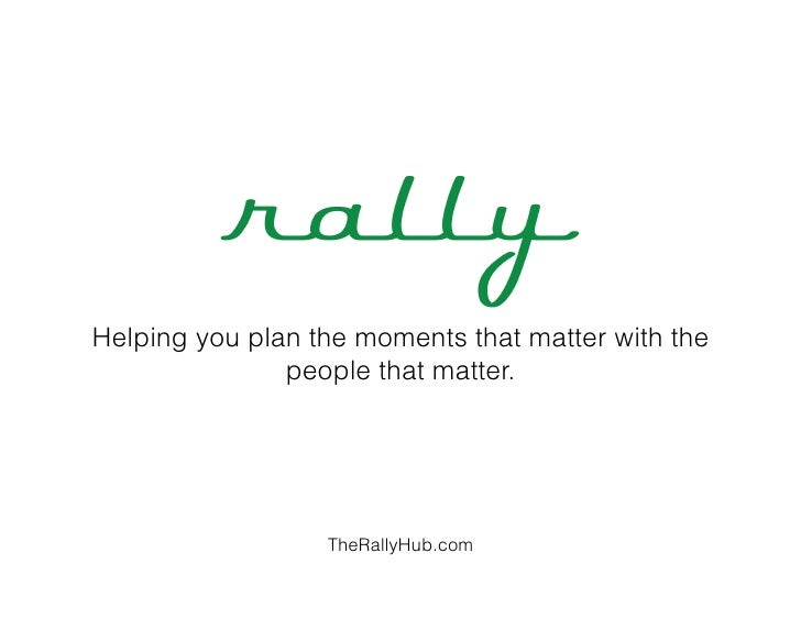 Helping you plan the moments that matter with the               people that matter.                  TheRallyHub.com