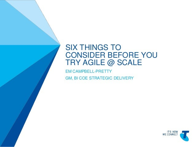 TELSTRATEMPLATE4X3BLUEBETA|TELPPTV4 SIX THINGS TO CONSIDER BEFORE YOU TRY AGILE @ SCALE EM CAMPBELL-PRETTY GM, BI COE STRA...