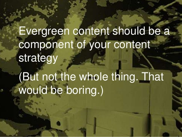 Evergreen content should be a component of your content strategy (But not the whole thing. That would be boring.)