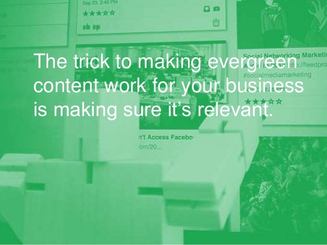 The trick to making evergreen content work for your business is making sure it's relevant.