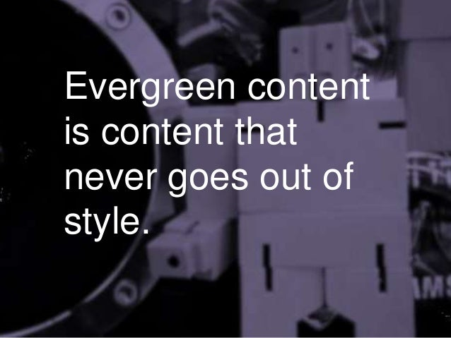 Evergreen content is content that never goes out of style.