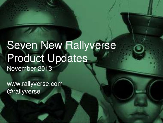 Seven New Rallyverse Product Updates November 2013  www.rallyverse.com @rallyverse