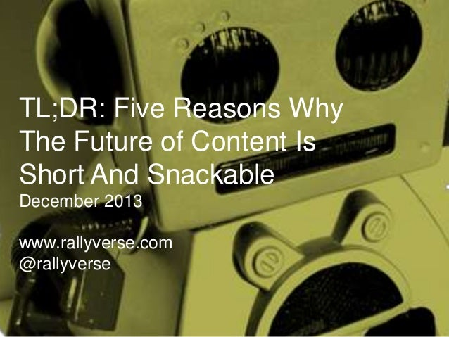 TL;DR: Five Reasons Why The Future of Content Is Short And Snackable December 2013 www.rallyverse.com @rallyverse