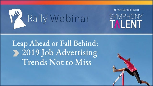 Leap Ahead or Fall Behind: 2019 Job Advertising Trends Not to Miss IN PARTNERSHIP WITH