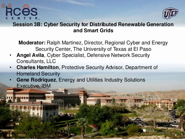 Session 3B: Cyber Security for Distributed Renewable Generation                        and Smart Grids   Moderator: Ralph ...