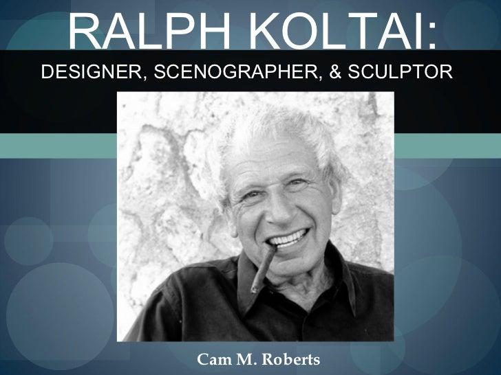 RALPH KOLTAI:DESIGNER, SCENOGRAPHER, & SCULPTOR            Cam M. Roberts