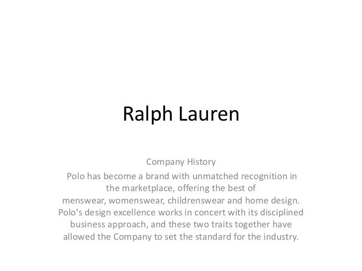 Ralph Lauren                      Company History  Polo has become a brand with unmatched recognition in            the ma...
