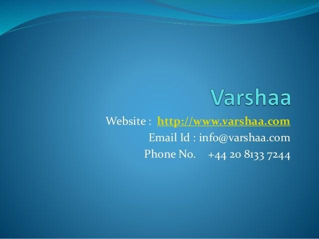 Website : http://www.varshaa.com Email Id : info@varshaa.com Phone No. +44 20 8133 7244