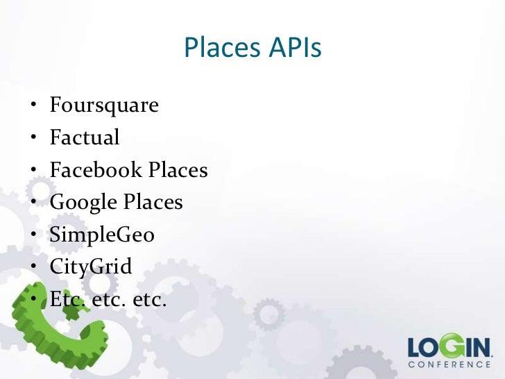 Places APIs•   Foursquare•   Factual•   Facebook Places•   Google Places•   SimpleGeo•   CityGrid•   Etc. etc. etc.