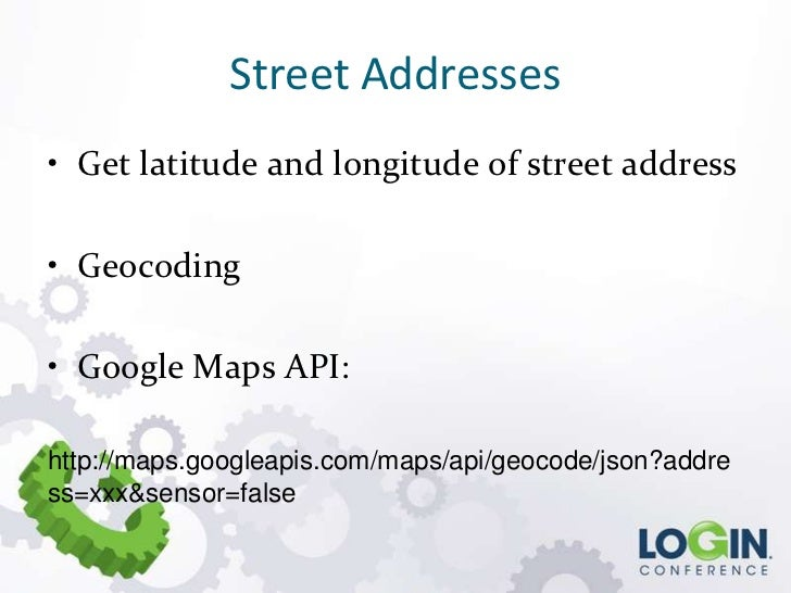 Street Addresses• Get latitude and longitude of street address• Geocoding• Google Maps API:http://maps.googleapis.com/maps...