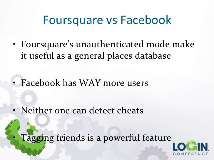 Foursquare vs Facebook• Foursquare's unauthenticated mode make  it useful as a general places database• Facebook has WAY m...