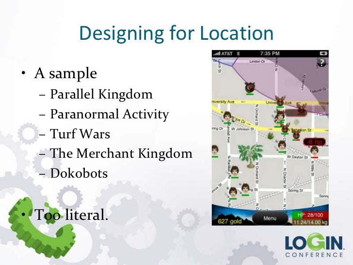 Designing for Location• A sample  –   Parallel Kingdom  –   Paranormal Activity  –   Turf Wars  –   The Merchant Kingdom  ...