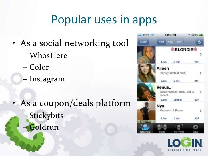 Popular uses in apps• As a social networking tool  – WhosHere  – Color  – Instagram• As a coupon/deals platform  – Stickyb...