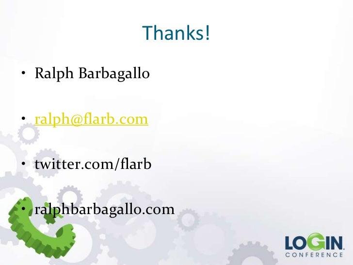 Thanks!• Ralph Barbagallo• ralph@flarb.com• twitter.com/flarb• ralphbarbagallo.com