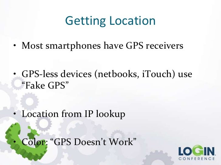 """Getting Location• Most smartphones have GPS receivers• GPS-less devices (netbooks, iTouch) use  """"Fake GPS""""• Location from ..."""
