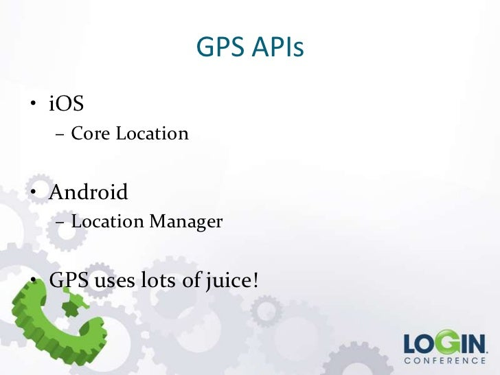 GPS APIs• iOS  – Core Location• Android  – Location Manager• GPS uses lots of juice!
