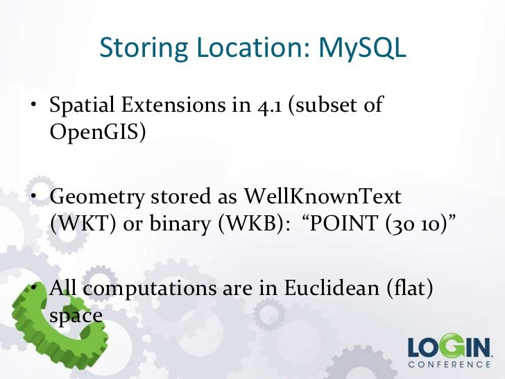 Storing Location: MySQL• Spatial Extensions in 4.1 (subset of  OpenGIS)• Geometry stored as WellKnownText  (WKT) or binary...