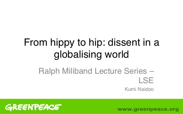 From hippy to hip: dissent in a      globalising world !!   Ralph Miliband Lecture Series –                              L...