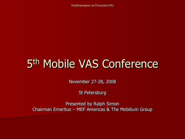 Опубликовано на Procontent.RU     5th Mobile VAS Conference                  November 27-28, 2008                         ...