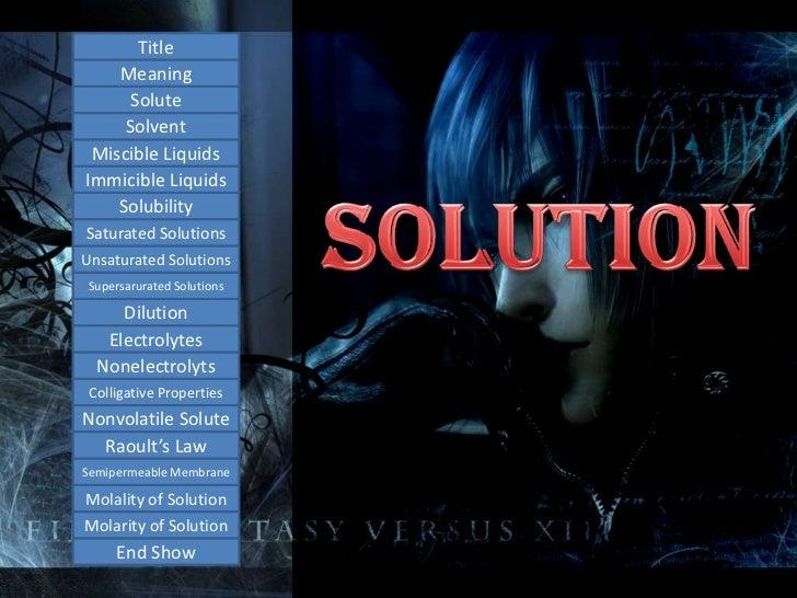 Title    Meaning     Solute     Solvent Miscible LiquidsImmicible Liquids    SolubilitySaturated SolutionsUnsaturated Solu...