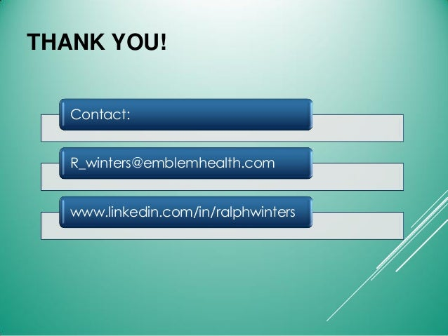 THANK YOU! Contact: R_winters@emblemhealth.com www.linkedin.com/in/ralphwinters