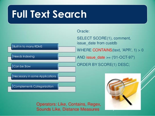 Full Text Search Built in to many RDMS Needs Indexing Can be Slow Necessary in some Applications Complements Categorizatio...