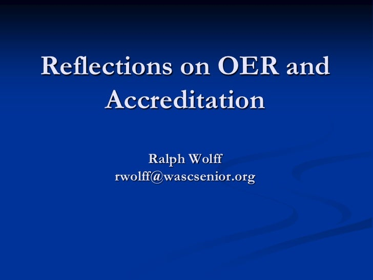 Reflections on OER and AccreditationRalph Wolffrwolff@wascsenior.org<br />