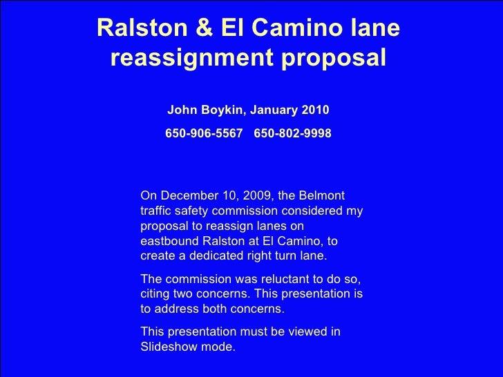Ralston & El Camino lane reassignment proposal John Boykin, January 2010 650-906-5567  650-802-9998 On December 10, 2009, ...