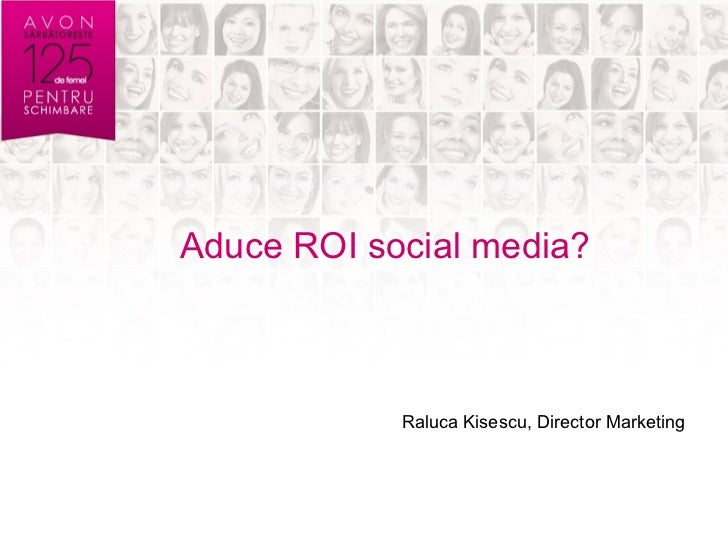 Aduce ROI social media?            Raluca Kisescu, Director Marketing
