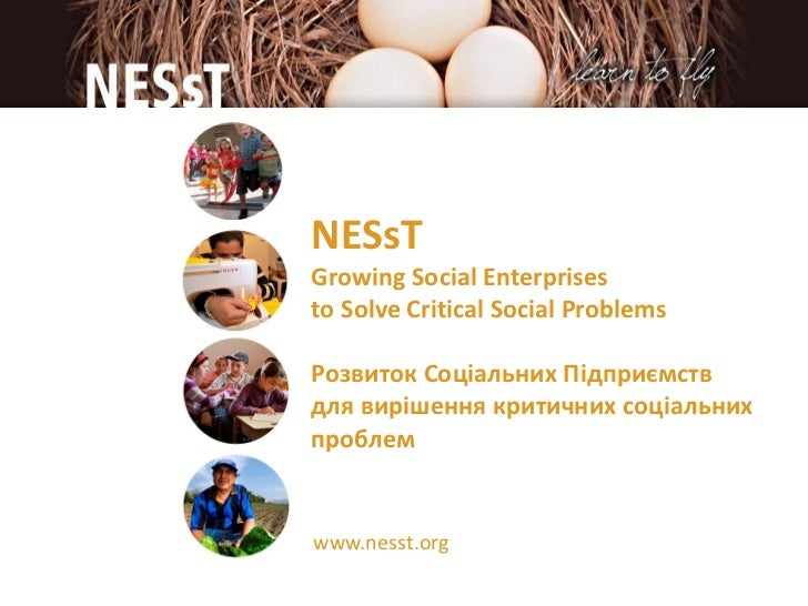 NESsTGrowing Social Enterprisesto Solve Critical Social ProblemsРозвиток Соціальних Підприємствдля вирішення критичних соц...