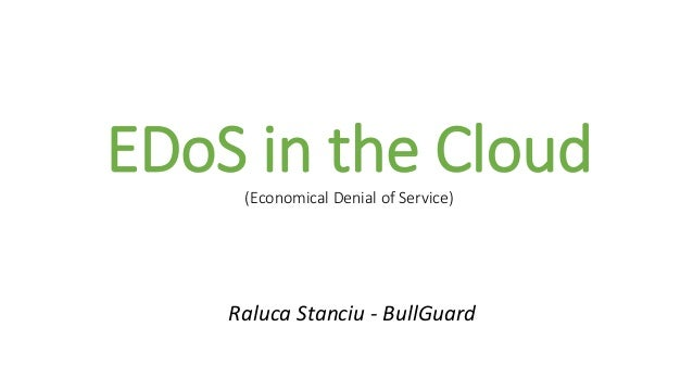 EDoS in the Cloud(Economical Denial of Service) Raluca Stanciu - BullGuard