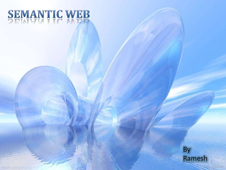 1<br />Semantic Web<br />By <br />Ramesh<br />
