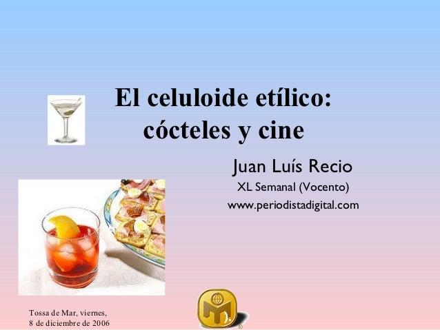 El celuloide etílico:                           cócteles y cine                                        Juan Luís Recio    ...