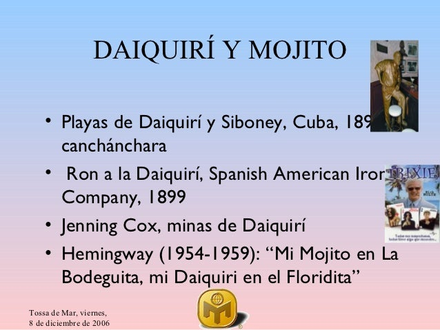 DAIQUIRÍ Y MOJITO    • Playas de Daiquirí y Siboney, Cuba, 1898:      canchánchara    • Ron a la Daiquirí, Spanish America...