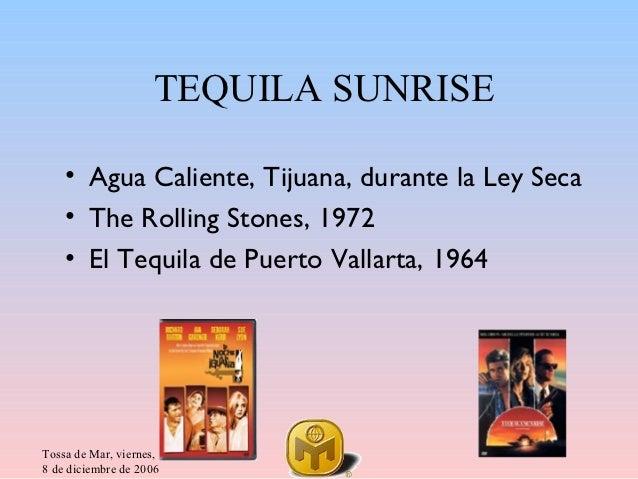 TEQUILA SUNRISE    • Agua Caliente, Tijuana, durante la Ley Seca    • The Rolling Stones, 1972    • El Tequila de Puerto V...