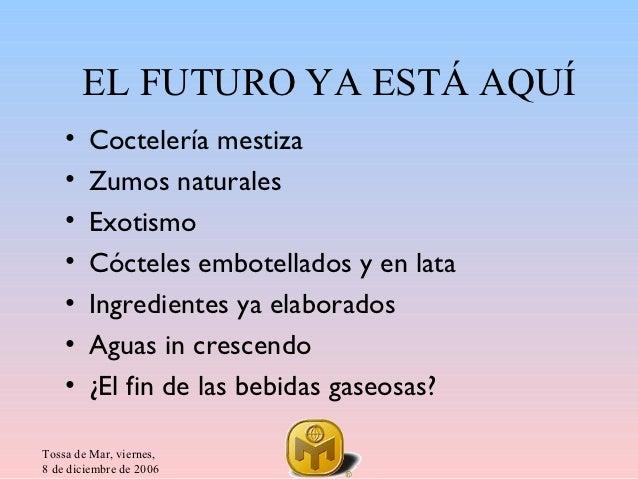 EL FUTURO YA ESTÁ AQUÍ    •   Coctelería mestiza    •   Zumos naturales    •   Exotismo    •   Cócteles embotellados y en ...