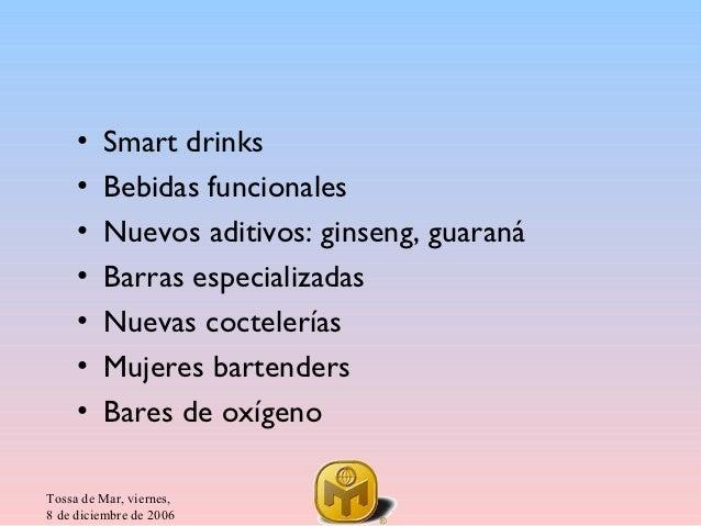 •   Smart drinks     •   Bebidas funcionales     •   Nuevos aditivos: ginseng, guaraná     •   Barras especializadas     •...