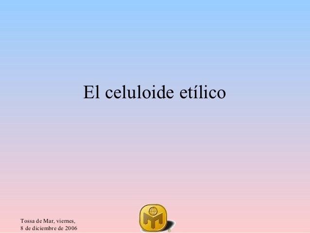 El celuloide etílicoTossa de Mar, viernes,8 de diciembre de 2006