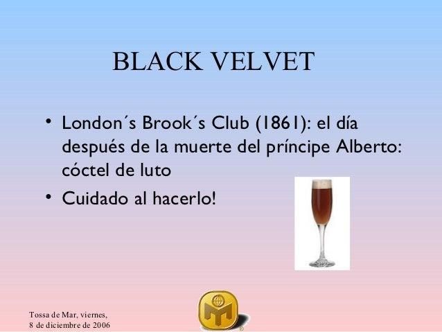 BLACK VELVET    • London´s Brook´s Club (1861): el día      después de la muerte del príncipe Alberto:      cóctel de luto...