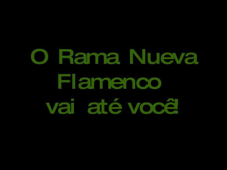 O Rama Nueva Flamenco  vai até você!