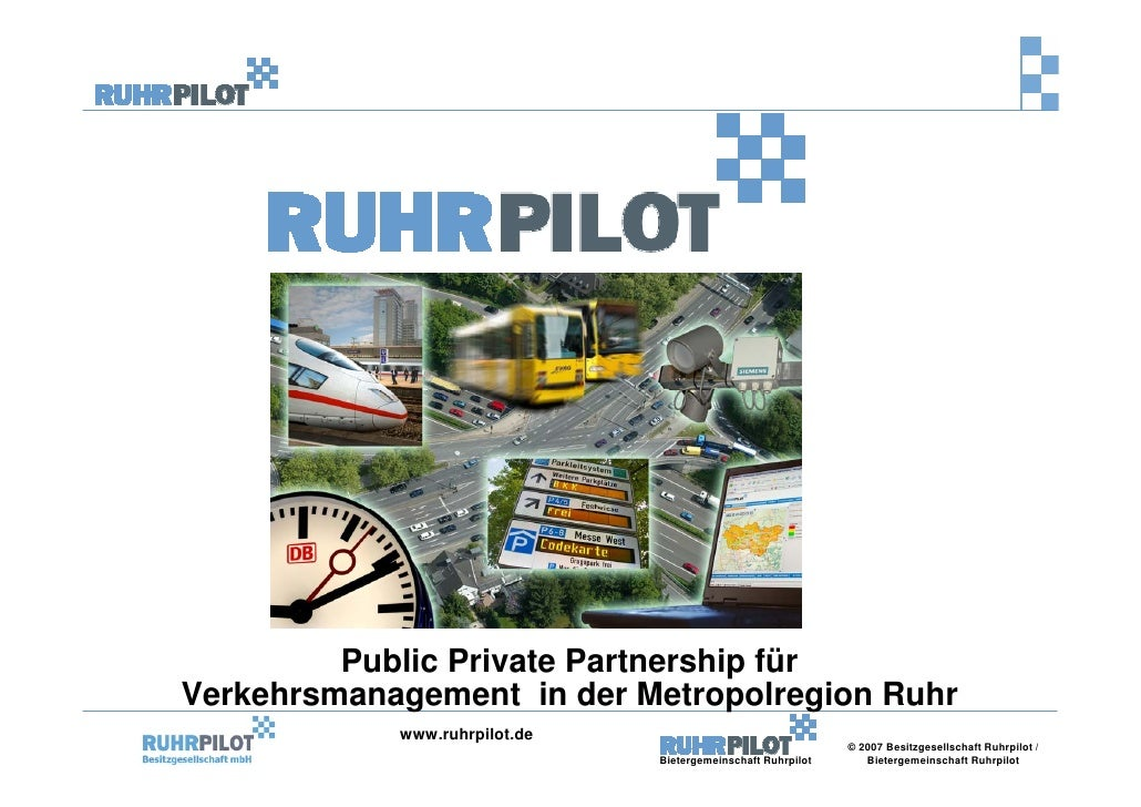 Public Private Partnership für Verkehrsmanagement in der Metropolregion Ruhr             www.ruhrpilot.de                 ...