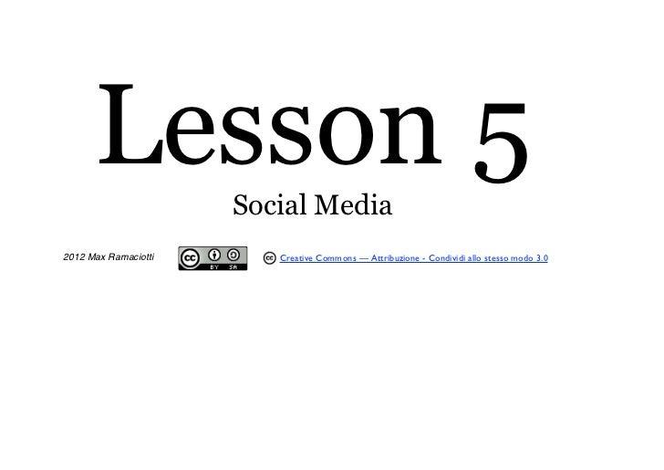 Lesson 5        Social Media2012 Max Ramaciotti      Creative Commons — Attribuzione - Condividi allo stesso modo 3.0
